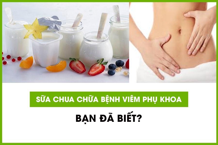 Sữa chua có tác dụng chữa bệnh viêm phụ khoa