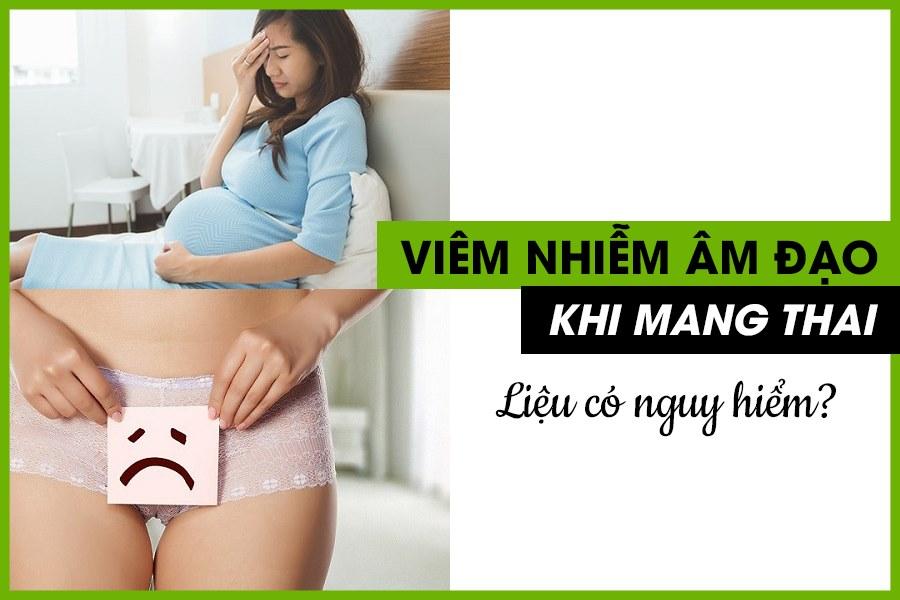 Viêm nhiễm âm đạo khi mang thai